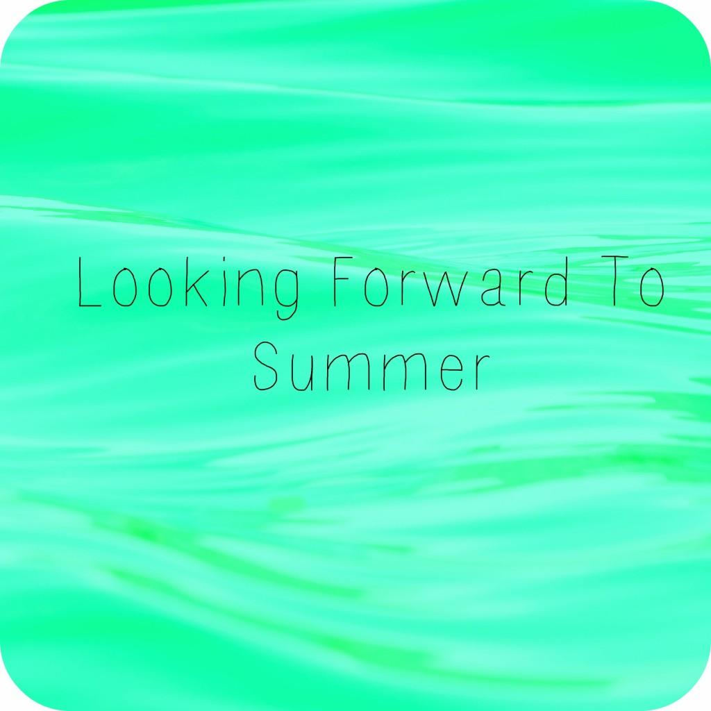 Looking+forward+to+summer