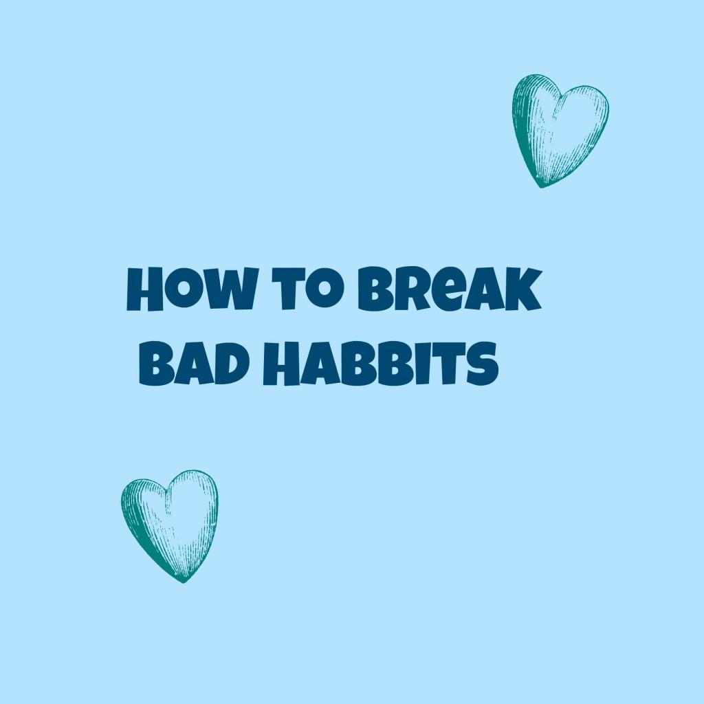 Teen Tips (How to Break Bad Habits)