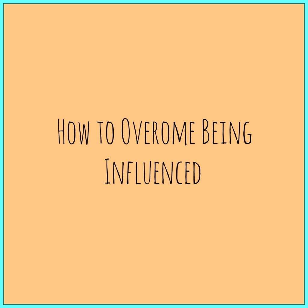 Teen Tips (How to Overcome Being Influenced)